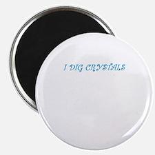 I Dig Crystals Magnet