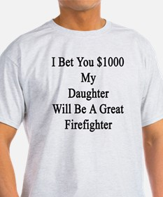 I Bet You $1000 My Daughter Will Be  T-Shirt