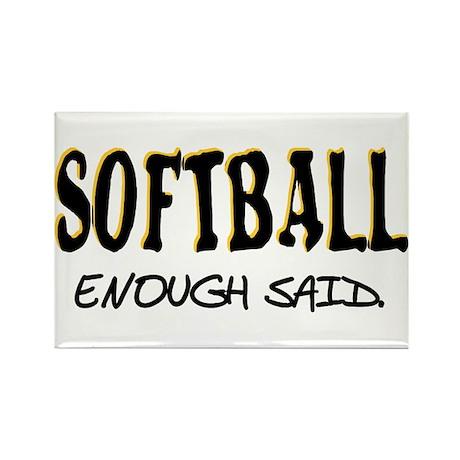 Softball - Enough Said. Rectangle Magnet