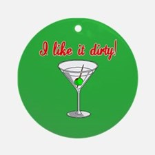 I LIKE IT DIRTY Ornament (Round)