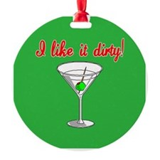 I LIKE IT DIRTY Ornament