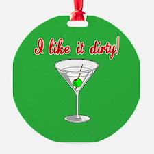 I LIKE IT DIRTY Ornament