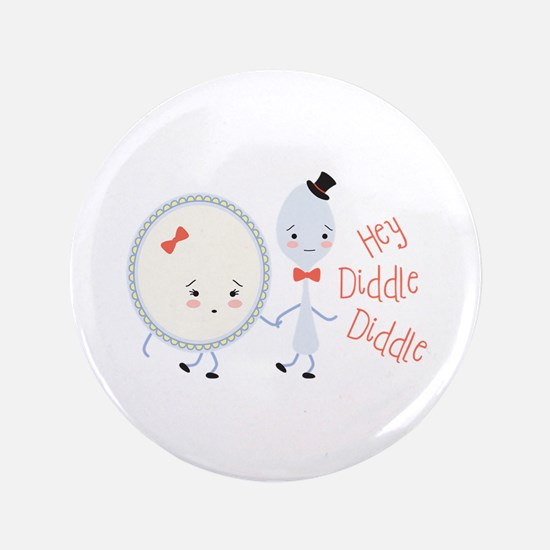 """Hey Diddle Diddle 3.5"""" Button"""
