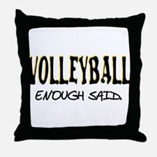 Volleyball - Enough Said. Throw Pillow