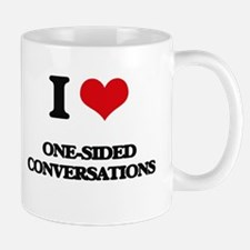 I Love One-Sided Conversations Mugs