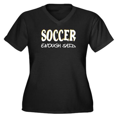 Soccer - Enough Said. Women's Plus Size V-Neck Dar