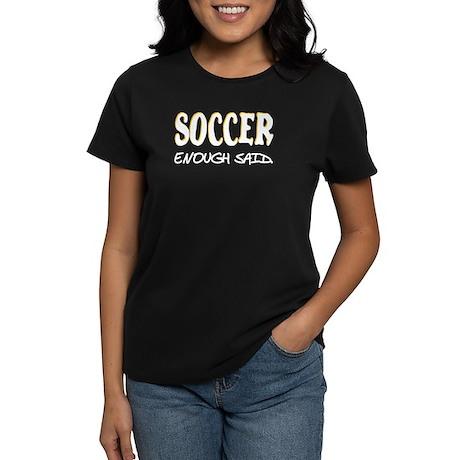 Soccer - Enough Said. Women's Dark T-Shirt