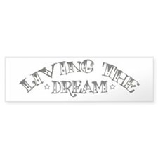 Living The Dream Bumper Bumper Sticker