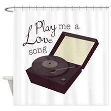 Play A Love Song Shower Curtain