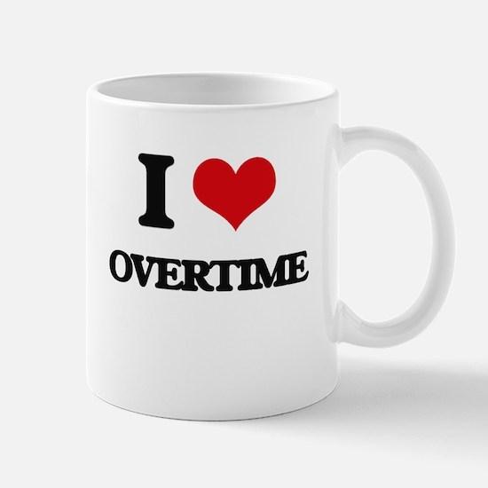 I Love Overtime Mugs