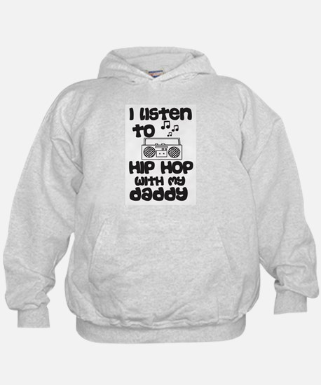 Listen To Hip Hop With My Daddy Hoodie