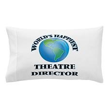 World's Happiest Theatre Director Pillow Case