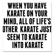 """Karate On Your Mind Square Car Magnet 3"""" x 3"""""""