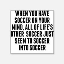 Soccer On Your Mind Sticker