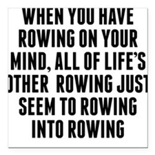 """Rowing On Your Mind Square Car Magnet 3"""" x 3"""""""