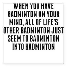 "Badminton On Your Mind Square Car Magnet 3"" x 3"""
