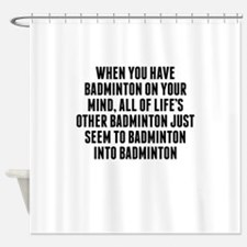 Badminton On Your Mind Shower Curtain