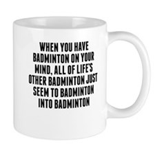 Badminton On Your Mind Mugs