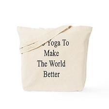 I Do Yoga To Make The World Better  Tote Bag