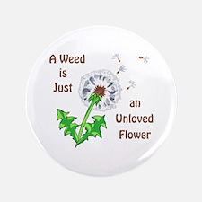 """AN UNLOVED FLOWER 3.5"""" Button"""