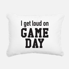 I get loud on game day Rectangular Canvas Pillow