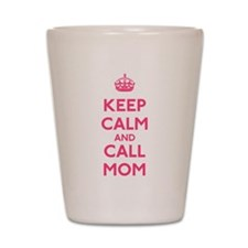 Keep Calm and Call Mom Shot Glass