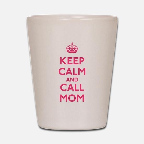 Keep Calm and Call Mom Shot Glass