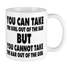YOU CAN TAKE THE GIRL OUT OF THE BAR BUT ... Mugs