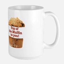TOP OF THE MUFFIN TO YOU! Mug