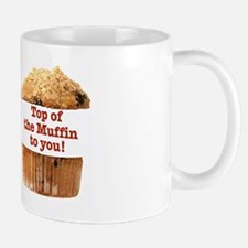 TOP OF THE MUFFIN TO YOU Mug for coffee or tea