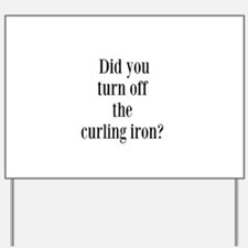 Did you turn off the curling iron? Yard Sign