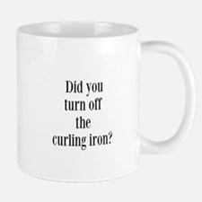 Did you turn off the curling iron? Mugs