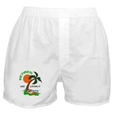 RETIRED AND LOVING IT Boxer Shorts