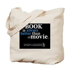 The Book Is Always Better Than The Movie Tote Bag