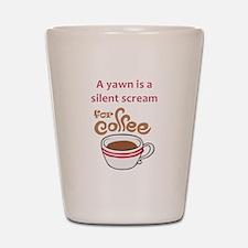 SILENT SCREAM FOR COFFEE Shot Glass