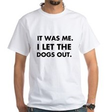 It Was Me, I Let the Dogs Out T-Shirt