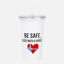 Be safe, sleep with a nurse. Acrylic Double-wall T