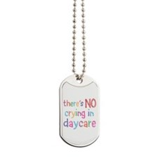No Crying In Daycare Dog Tags