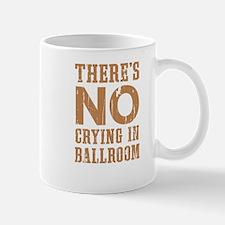 No Crying In Ballroom Mugs