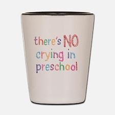 No Crying In Preschool Shot Glass