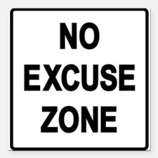 "No Excuse Zone Square Car Magnet 3"" x 3"""