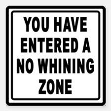 "NO WHINING ZONE Square Car Magnet 3"" x 3"""