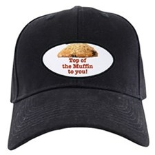TOP OF THE MUFFIN TO YOU Baseball Hat