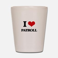I Love Payroll Shot Glass