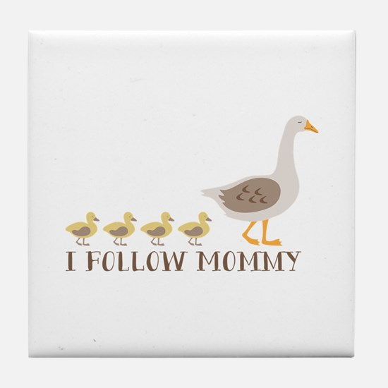I Follow Mommy Tile Coaster