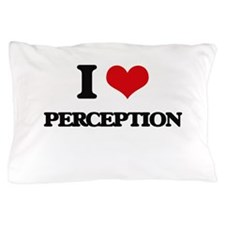 I Love Perception Pillow Case