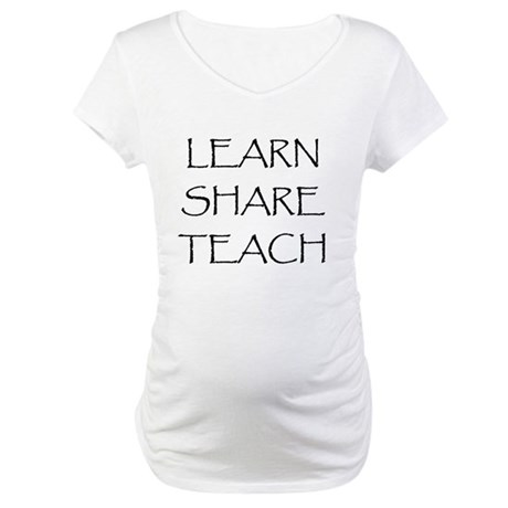 Learn Share Teach Maternity T-Shirt