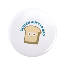 "bread gluten ain t so bad 3.5"" Button"