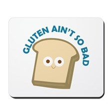 bread gluten ain t so bad Mousepad