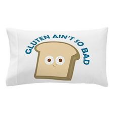 bread gluten ain t so bad Pillow Case